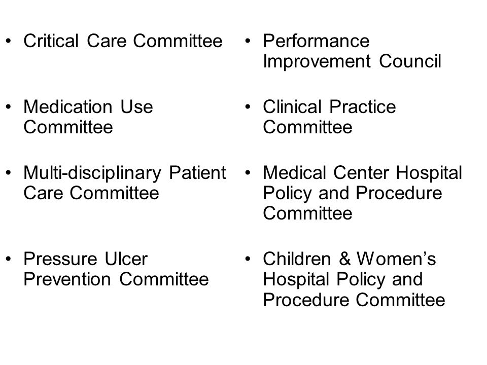 Critical Care Committee Medication Use Committee Multi-disciplinary Patient Care Committee Pressure Ulcer Prevention Committee Performance Improvement
