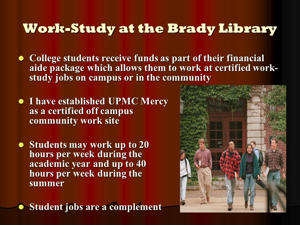 Work-Study at the Brady Library College students receive funds as part of their financial aide package which allows them to work at certified work- st