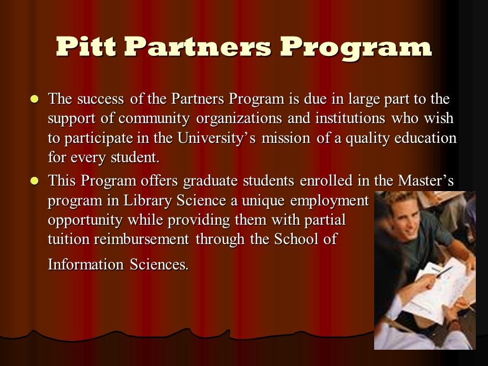 Pitt Partners Program The success of the Partners Program is due in large part to the support of community organizations and institutions who wish to