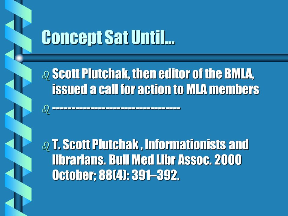 Concept Sat Until… b Scott Plutchak, then editor of the BMLA, issued a call for action to MLA members b ---------------------------------- b T.