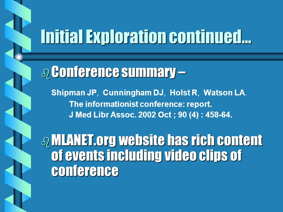 Initial Exploration continued… b Conference summary – Shipman JP, Cunningham DJ, Holst R, Watson LA.