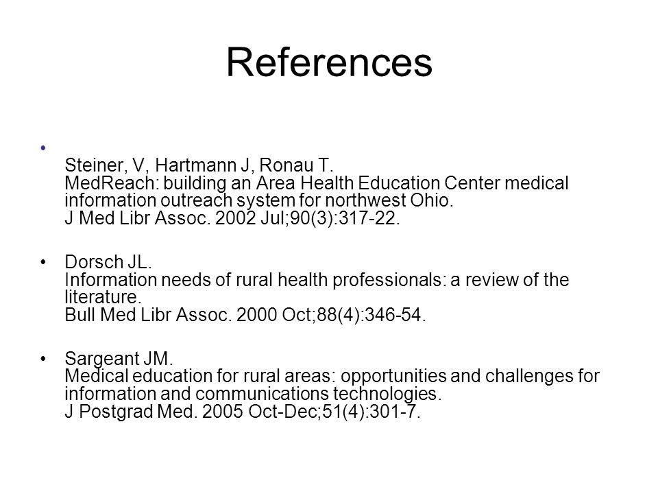 References Steiner, V, Hartmann J, Ronau T. MedReach: building an Area Health Education Center medical information outreach system for northwest Ohio.
