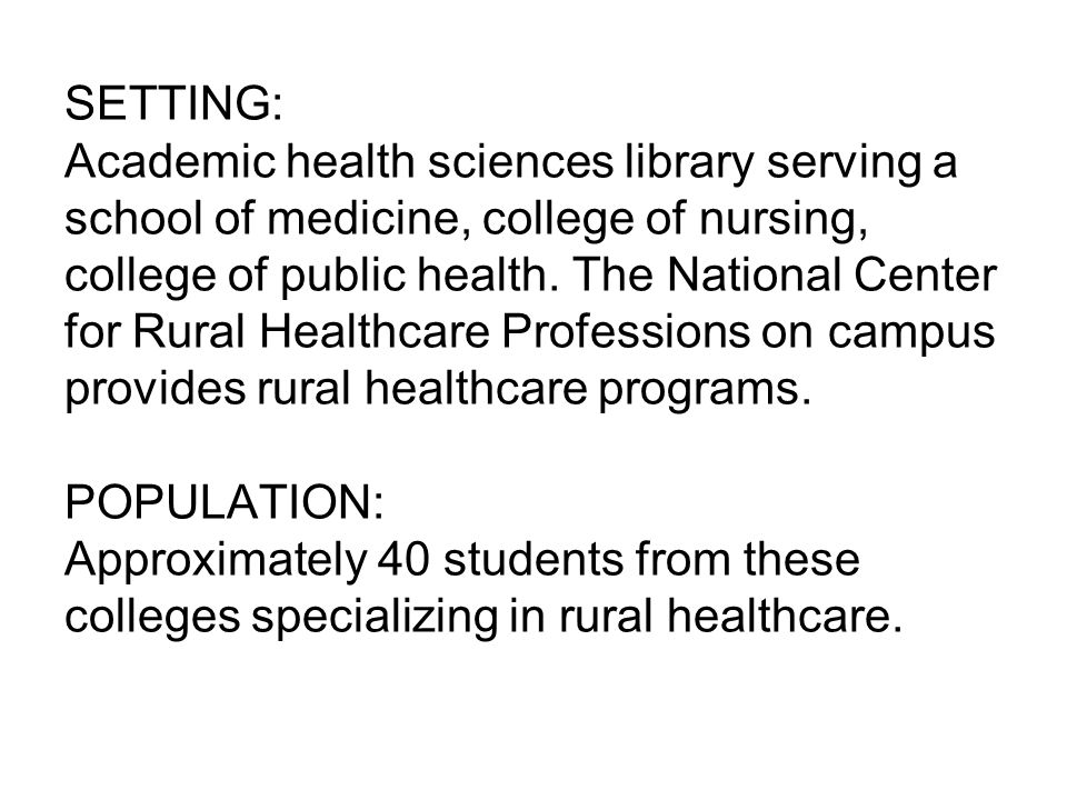 SETTING: Academic health sciences library serving a school of medicine, college of nursing, college of public health. The National Center for Rural He