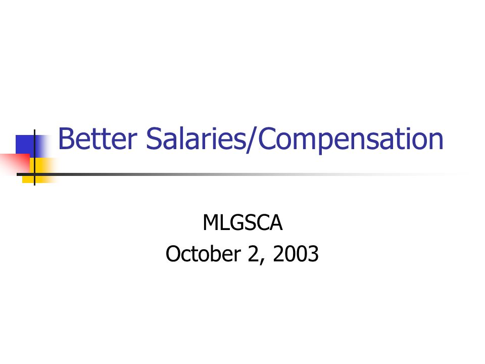Better Salaries/Compensation MLGSCA October 2, 2003