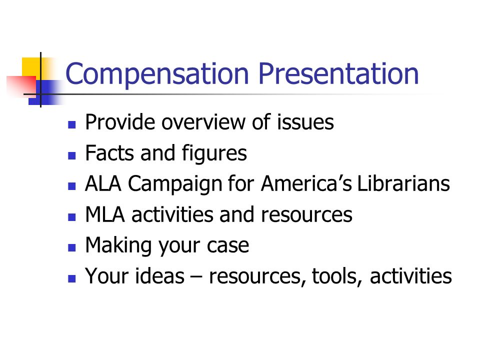 Compensation Presentation Provide overview of issues Facts and figures ALA Campaign for Americas Librarians MLA activities and resources Making your c