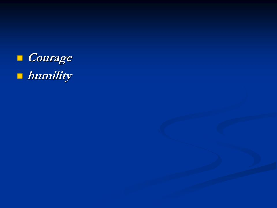 Courage Courage humility humility