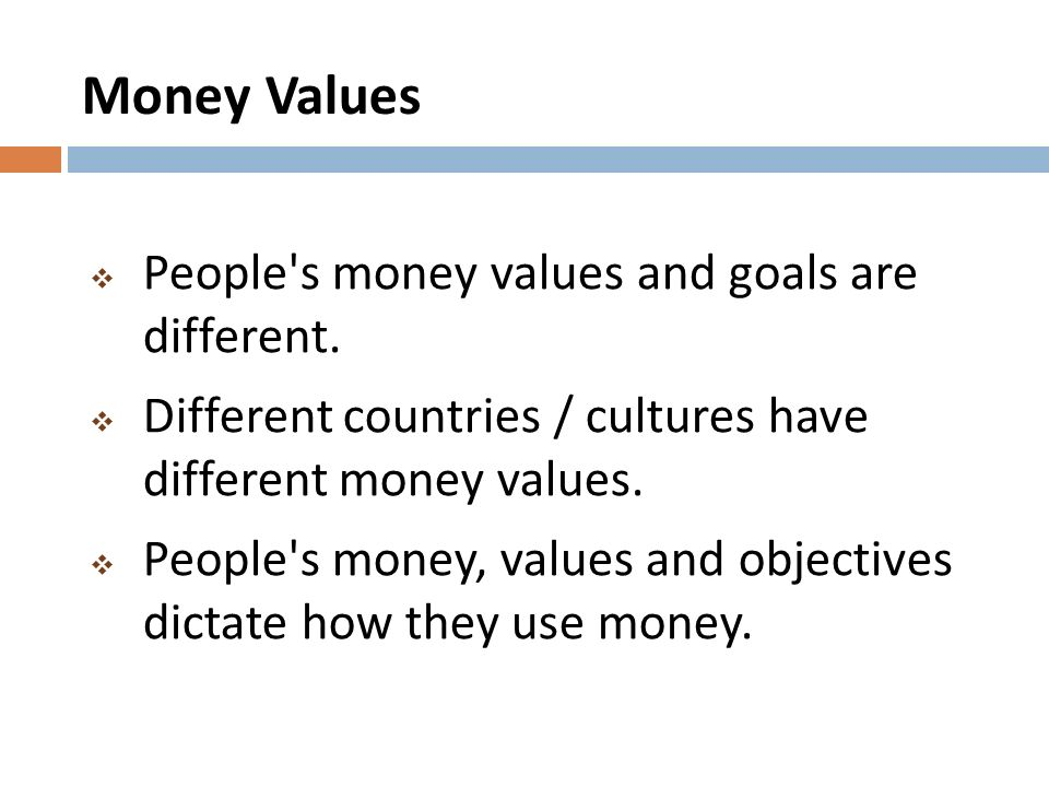 Money Values People s money values and goals are different.