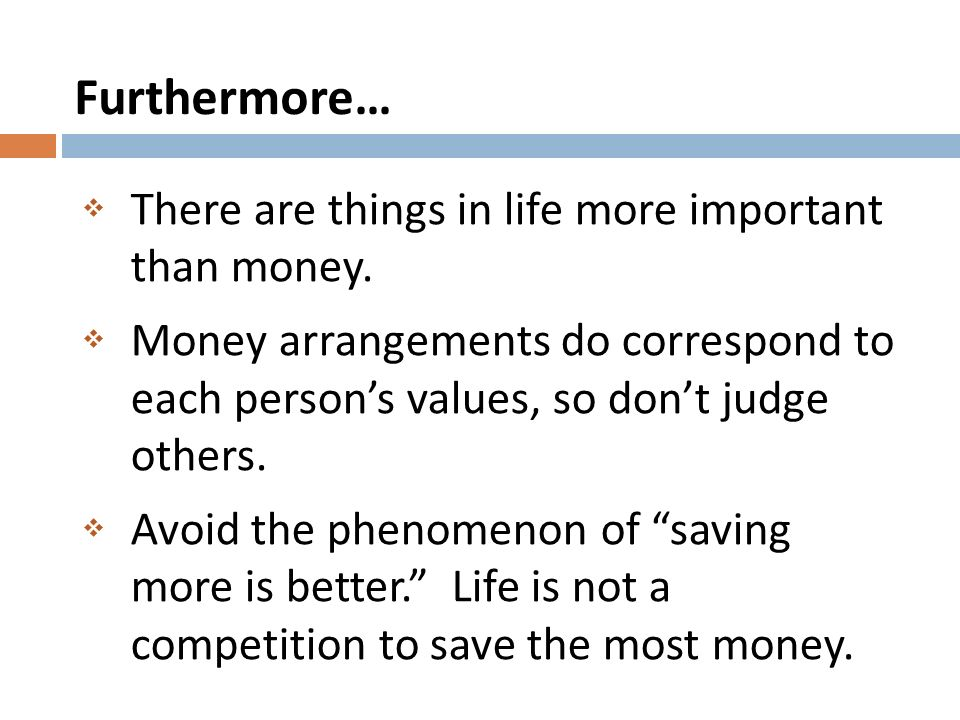 Furthermore… There are things in life more important than money.