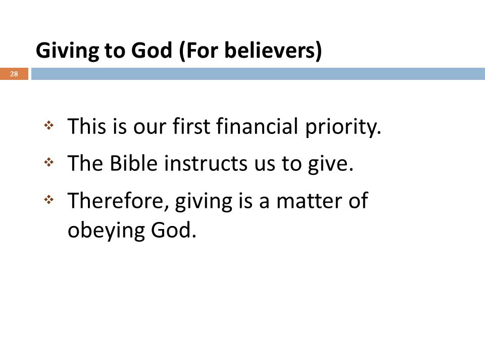 Giving to God (For believers) 28 This is our first financial priority.