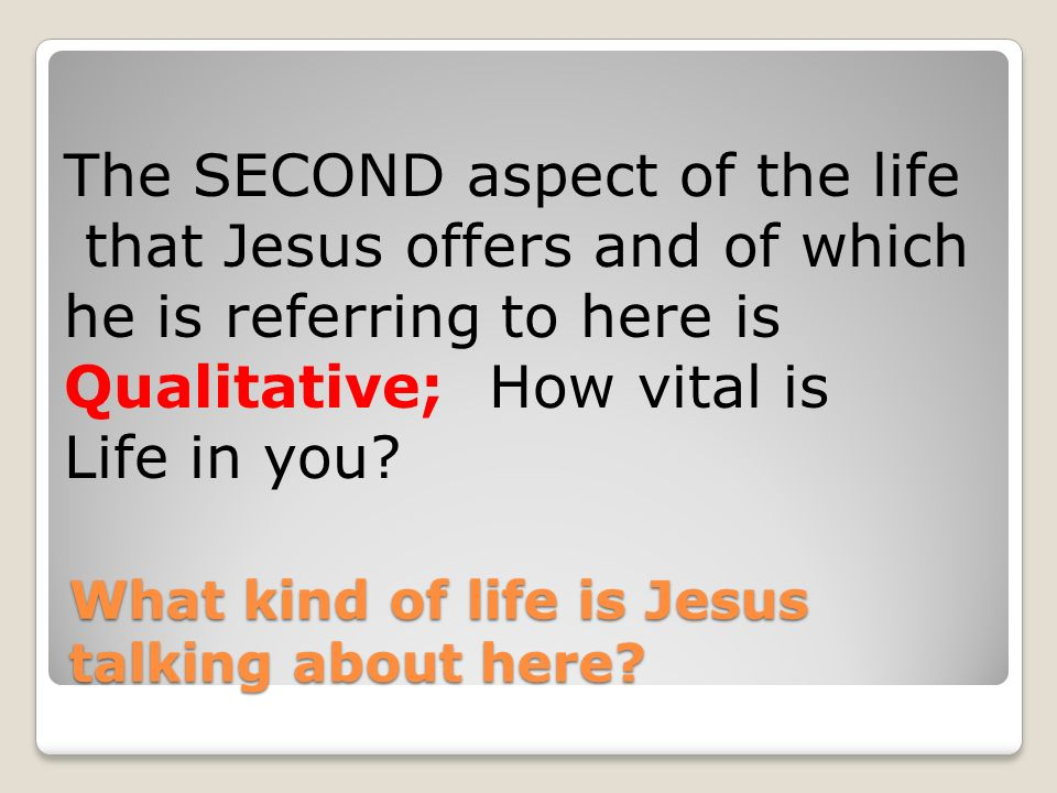 What kind of life is Jesus talking about here.