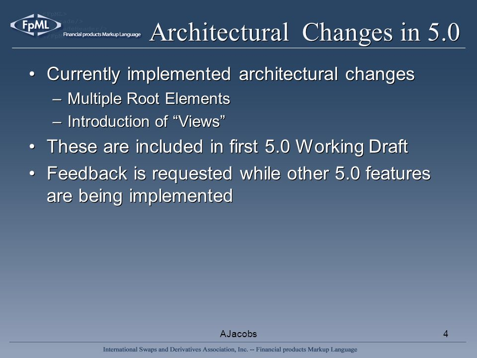 AJacobs4 Architectural Changes in 5.0 Currently implemented architectural changes –Multiple Root Elements –Introduction of Views These are included in