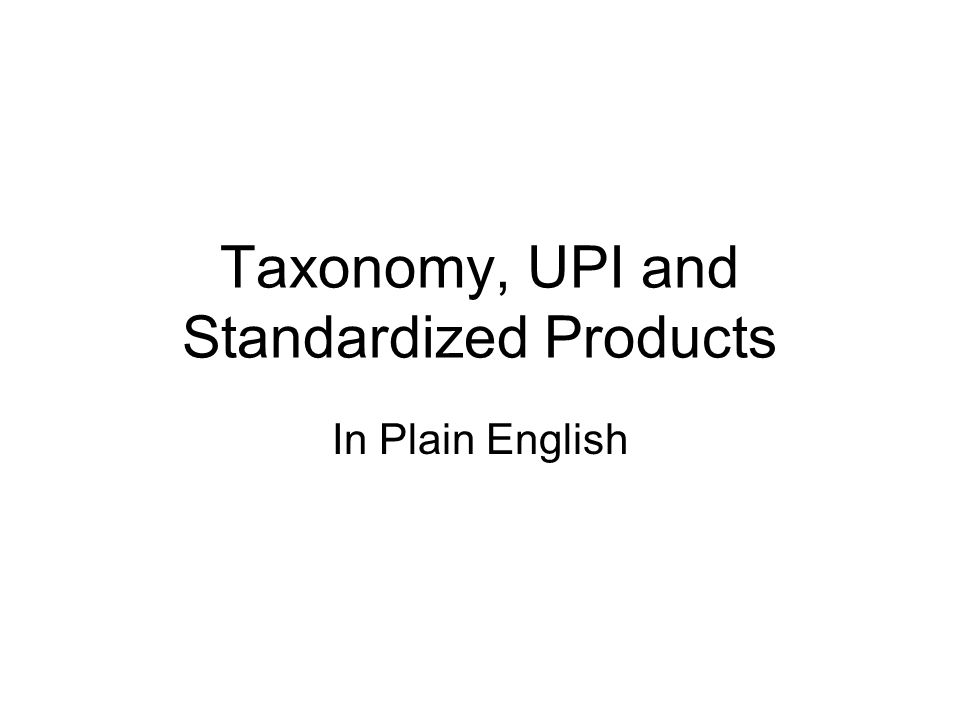 Taxonomy, UPI and Standardized Products In Plain English