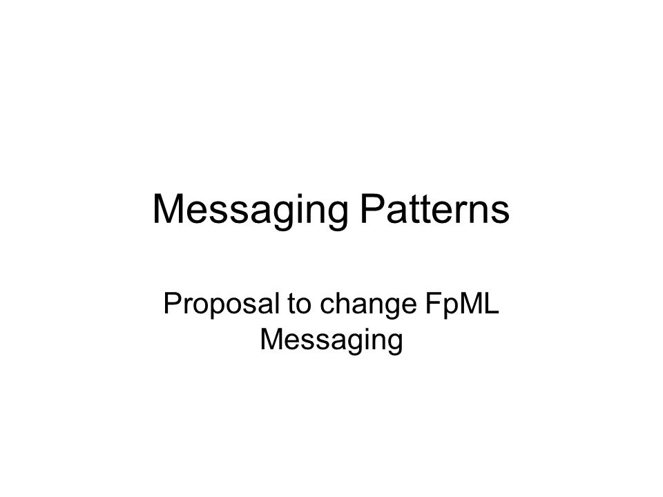 Messaging Patterns Proposal to change FpML Messaging