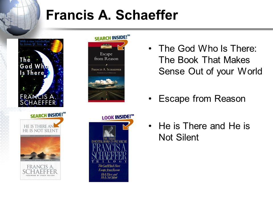 Francis A. Schaeffer The God Who Is There: The Book That Makes Sense Out of your World Escape from Reason He is There and He is Not Silent
