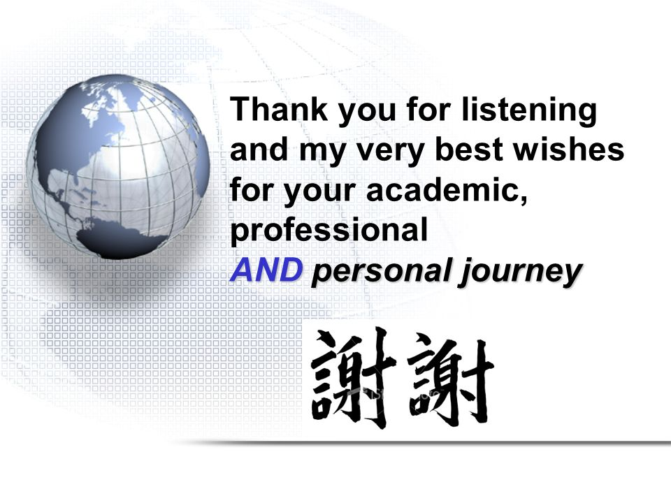 AND personal journey Thank you for listening and my very best wishes for your academic, professional AND personal journey