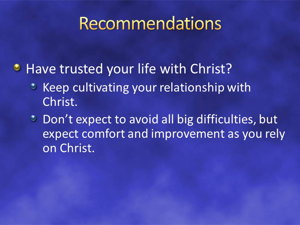 Have trusted your life with Christ. Keep cultivating your relationship with Christ.