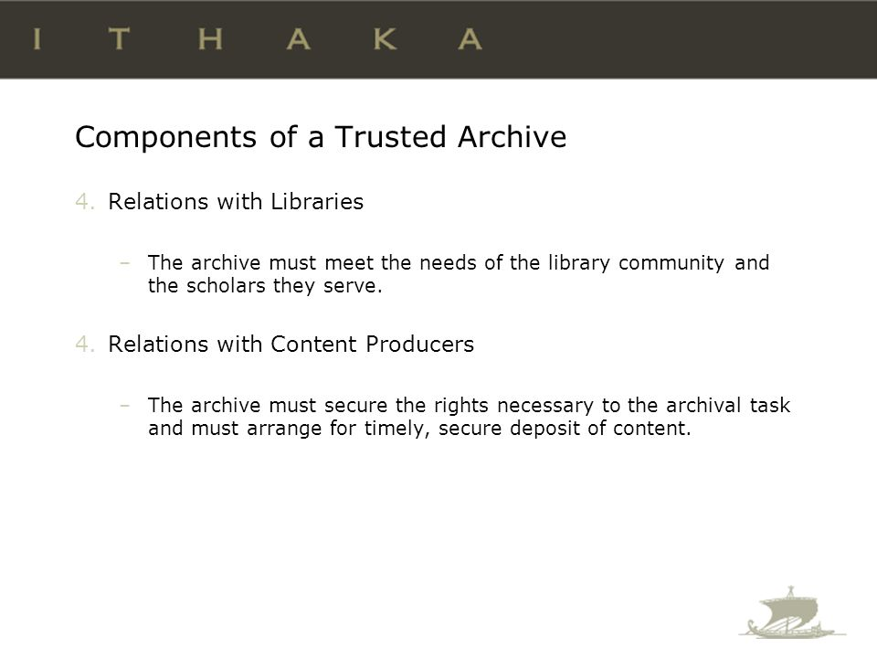 Components of a Trusted Archive 4.Relations with Libraries –The archive must meet the needs of the library community and the scholars they serve.