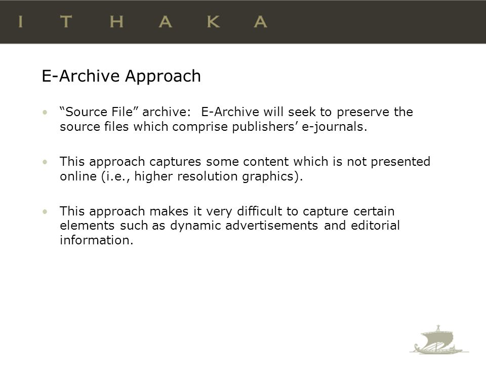 E-Archive Approach Source File archive: E-Archive will seek to preserve the source files which comprise publishers e-journals.