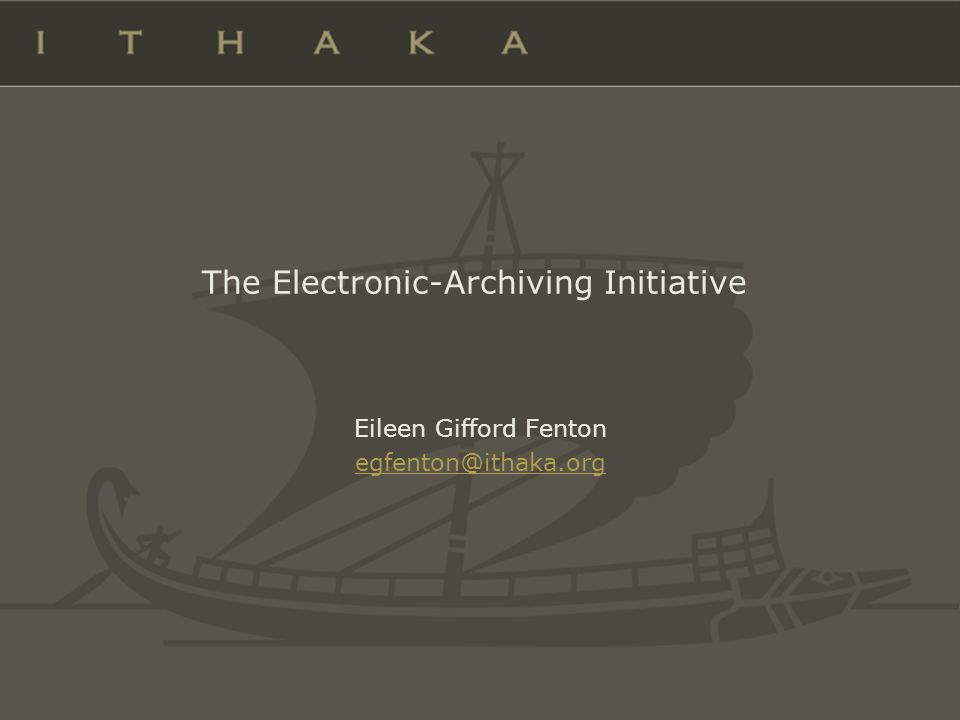 The Electronic-Archiving Initiative Eileen Gifford Fenton