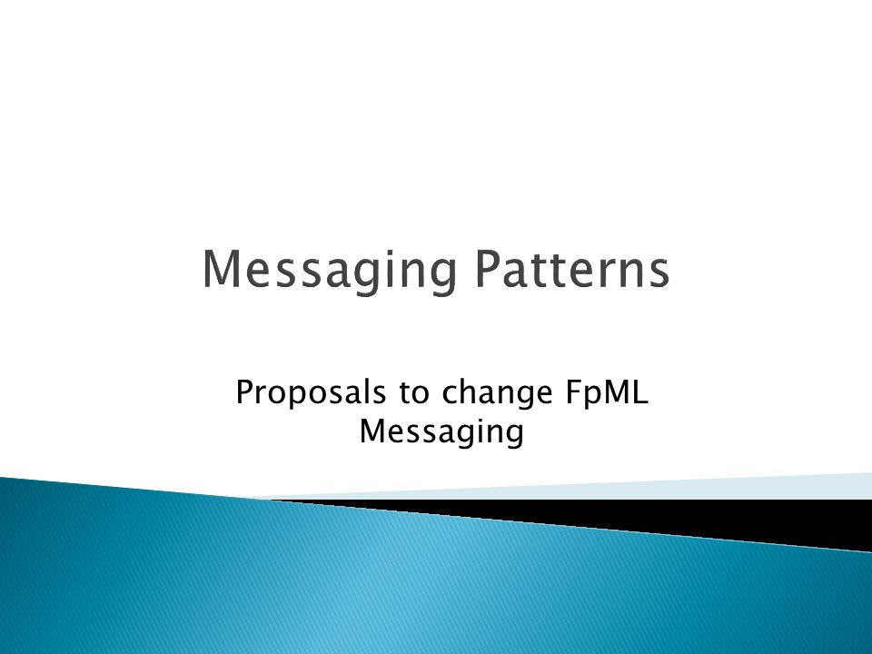Proposals to change FpML Messaging