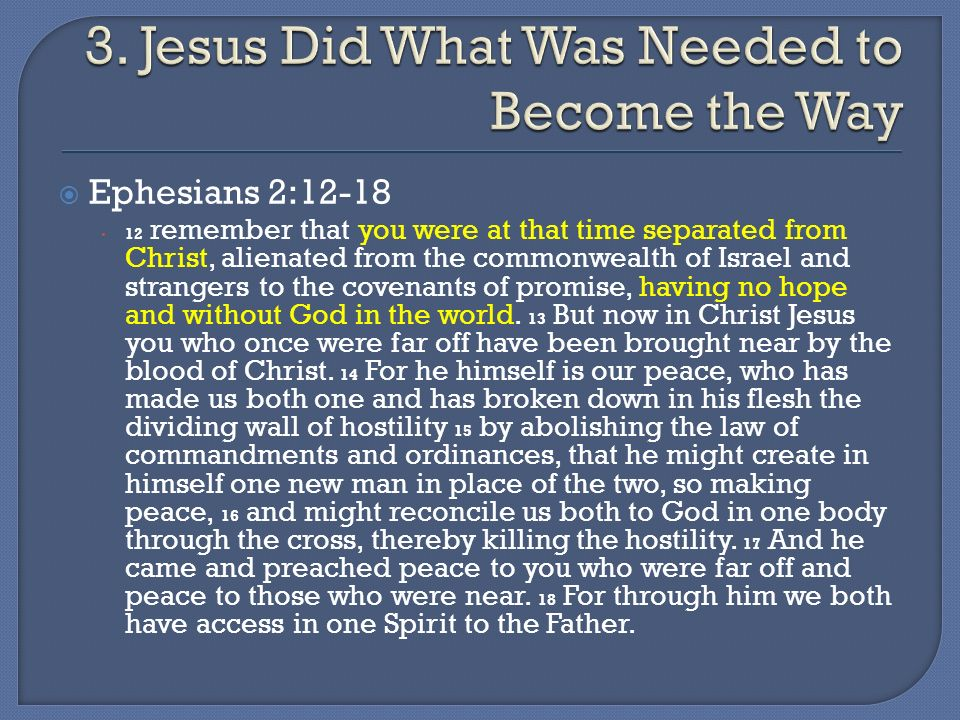 Ephesians 2: remember that you were at that time separated from Christ, alienated from the commonwealth of Israel and strangers to the covenants of promise, having no hope and without God in the world.