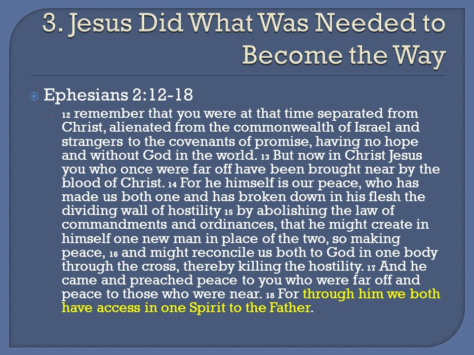 Ephesians 2:12-18 12 remember that you were at that time separated from Christ, alienated from the commonwealth of Israel and strangers to the covenants of promise, having no hope and without God in the world.