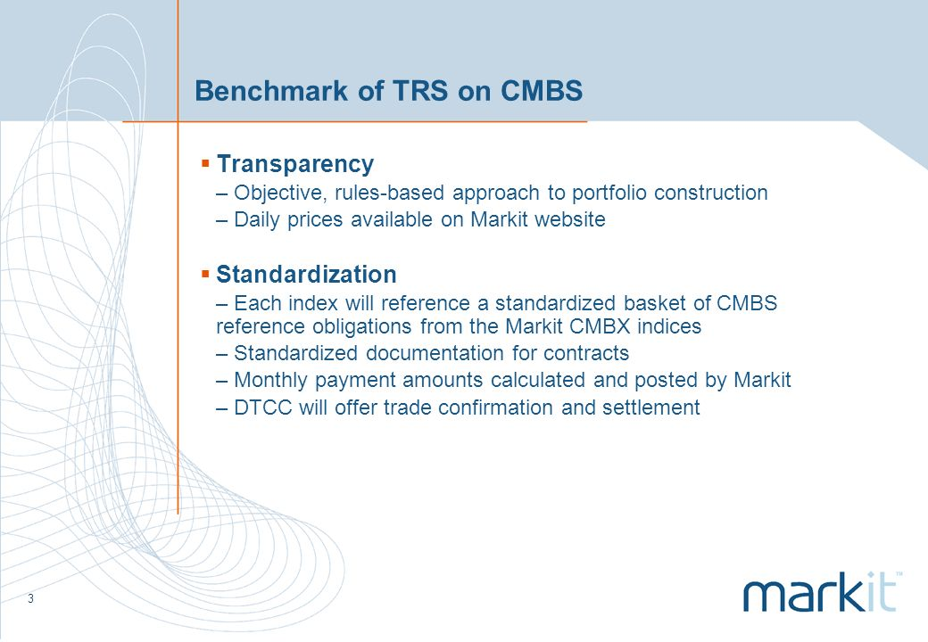 4 Operational Efficiency Trades will confirm over DTCC Standardized settlement calculation Valuation analytics publicly available on www.markit.comwww.markit.com Licensed dealers will provide daily closes using streamlined process via Markit website.