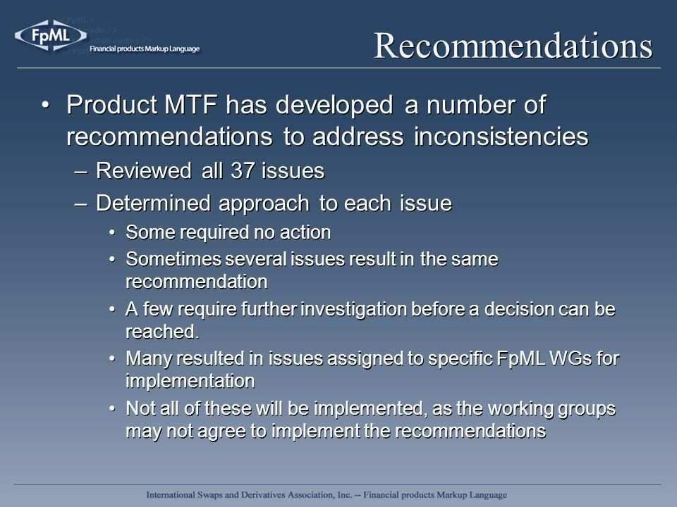 Recommendations Product MTF has developed a number of recommendations to address inconsistencies –Reviewed all 37 issues –Determined approach to each