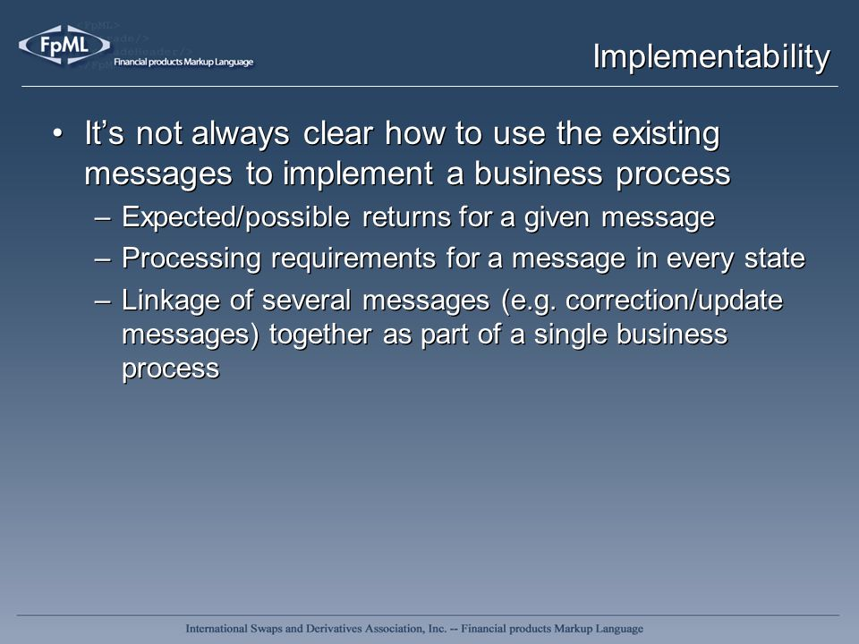 Implementability Its not always clear how to use the existing messages to implement a business process –Expected/possible returns for a given message