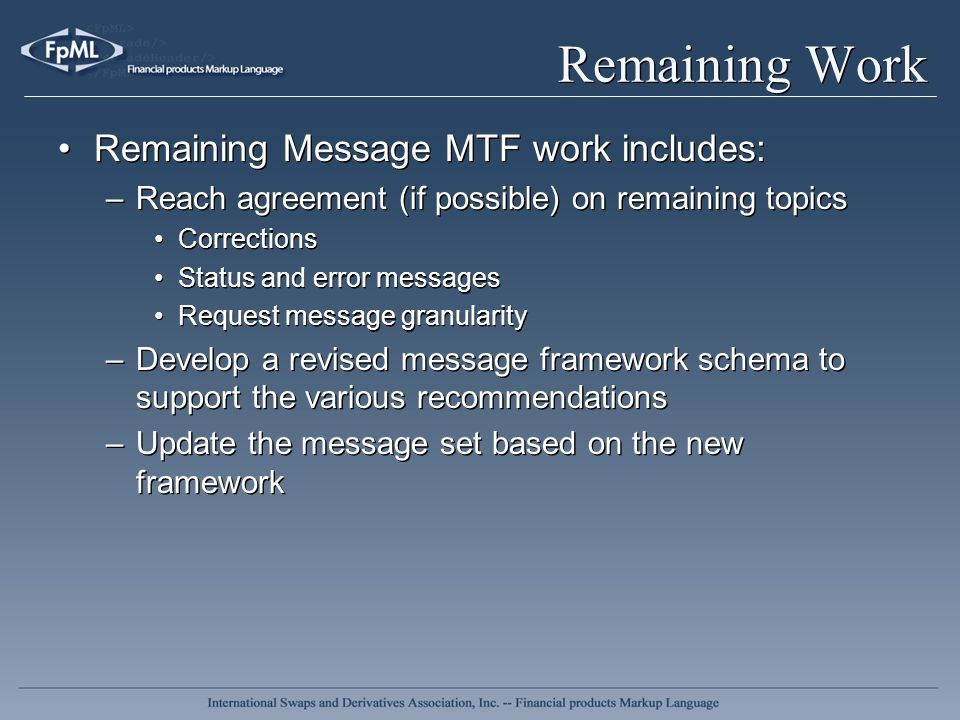Remaining Work Remaining Message MTF work includes: –Reach agreement (if possible) on remaining topics Corrections Status and error messages Request m