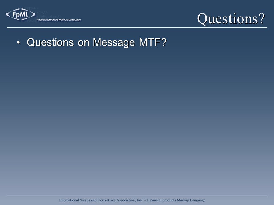 Questions? Questions on Message MTF?