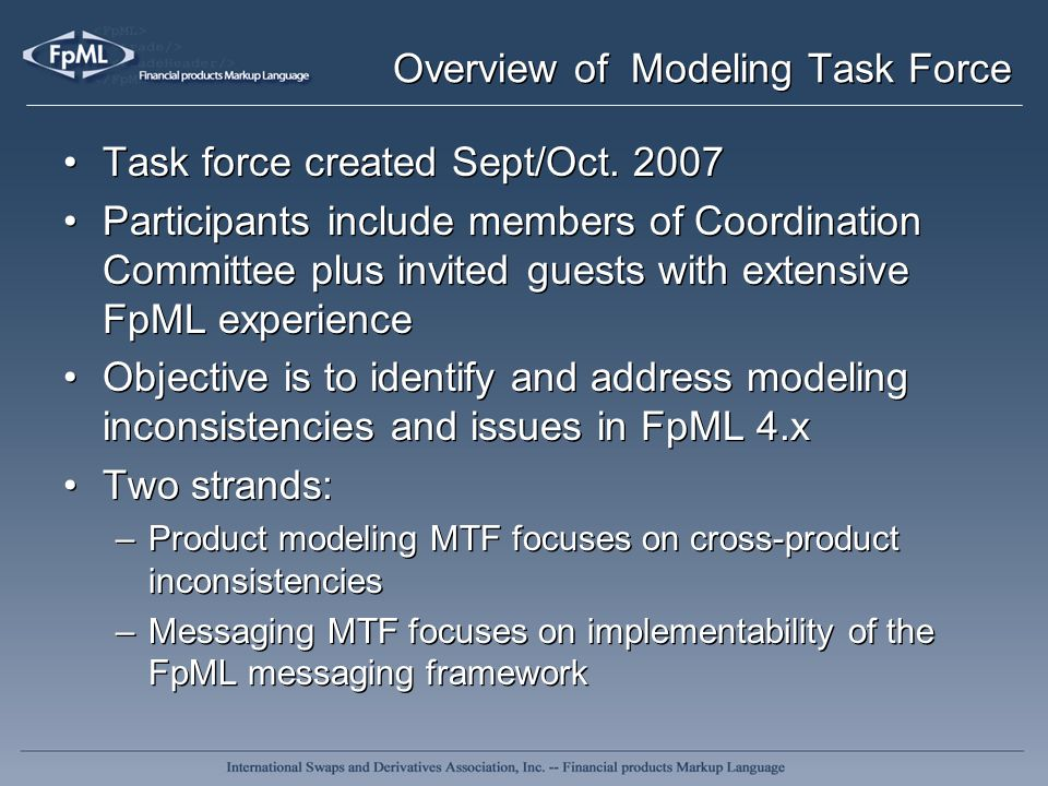 Overview of Modeling Task Force Task force created Sept/Oct. 2007 Participants include members of Coordination Committee plus invited guests with exte