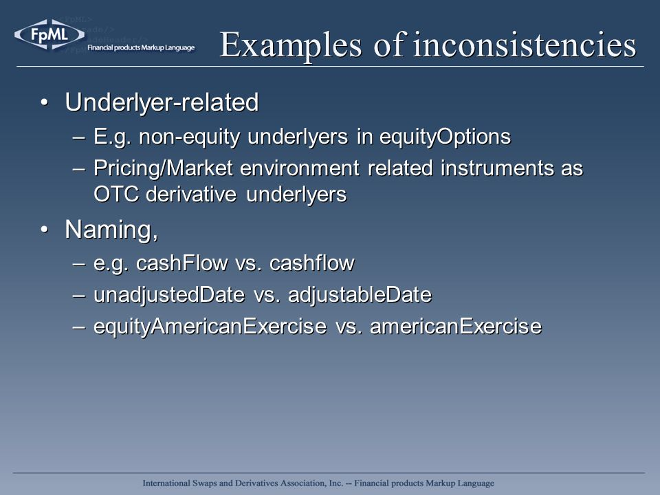 Examples of inconsistencies (2) Date-related –Different ways to handle adjustable vs.