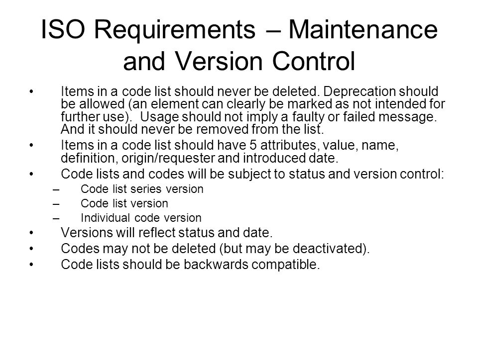 ISO Requirements – Maintenance and Version Control Items in a code list should never be deleted.