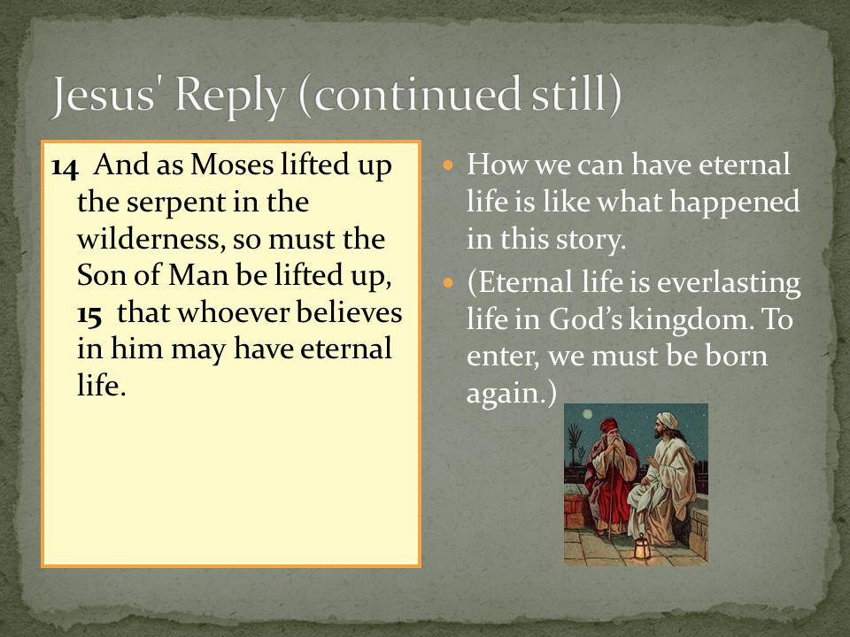 14 And as Moses lifted up the serpent in the wilderness, so must the Son of Man be lifted up, 15 that whoever believes in him may have eternal life.