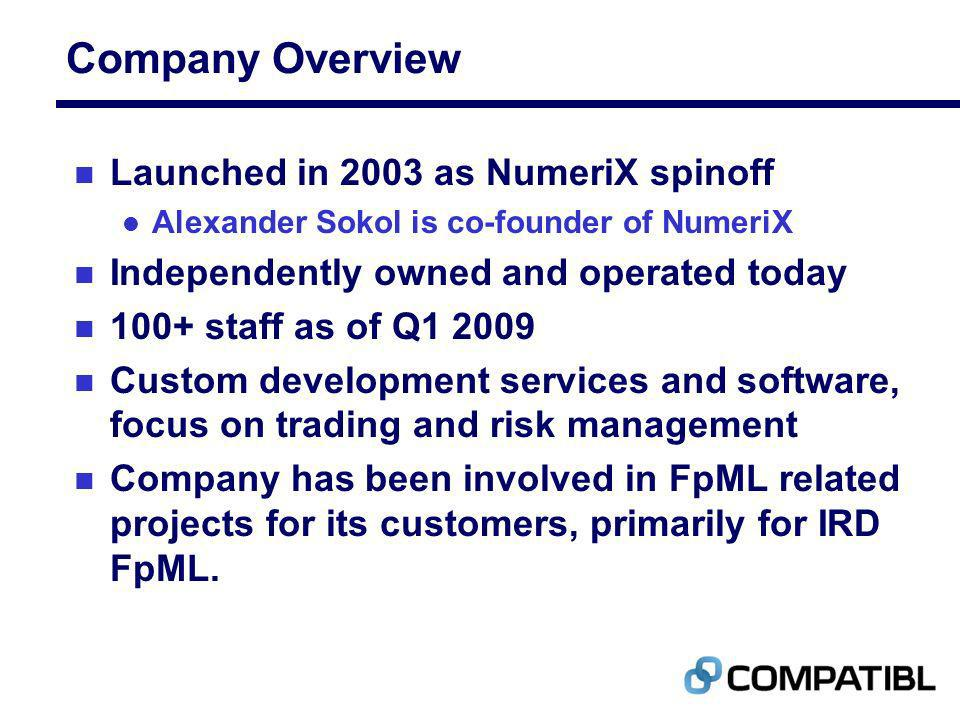 Company Overview n Launched in 2003 as NumeriX spinoff l Alexander Sokol is co-founder of NumeriX n Independently owned and operated today n 100+ staf