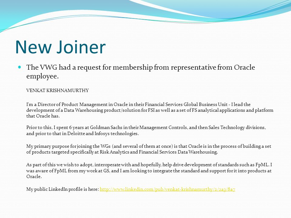 New Joiner The VWG had a request for membership from representative from Oracle employee. VENKAT KRISHNAMURTHY I'm a Director of Product Management in