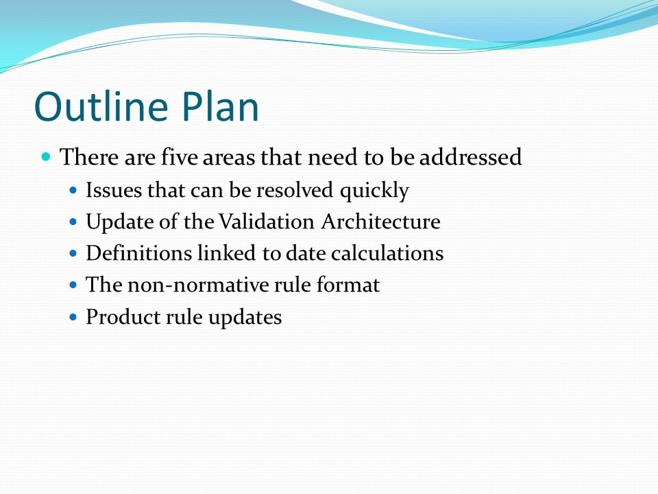 Outline Plan There are five areas that need to be addressed Issues that can be resolved quickly Update of the Validation Architecture Definitions link