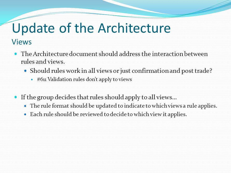 Update of the Architecture Views The Architecture document should address the interaction between rules and views. Should rules work in all views or j