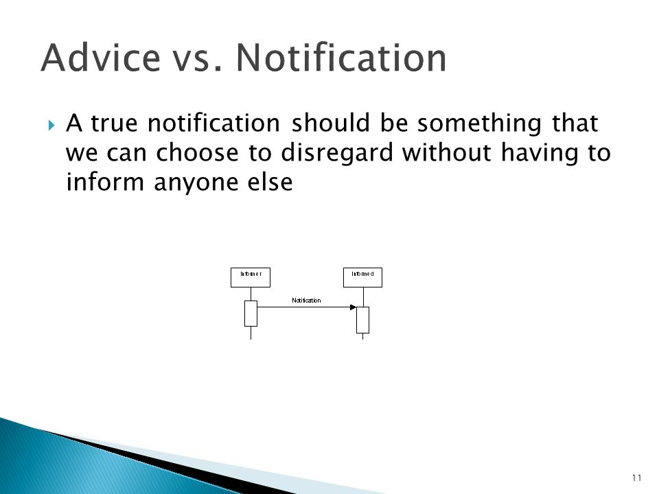 11 A true notification should be something that we can choose to disregard without having to inform anyone else