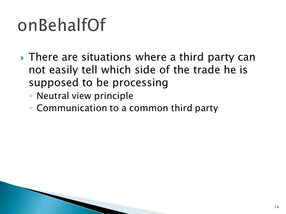14 There are situations where a third party can not easily tell which side of the trade he is supposed to be processing Neutral view principle Communi