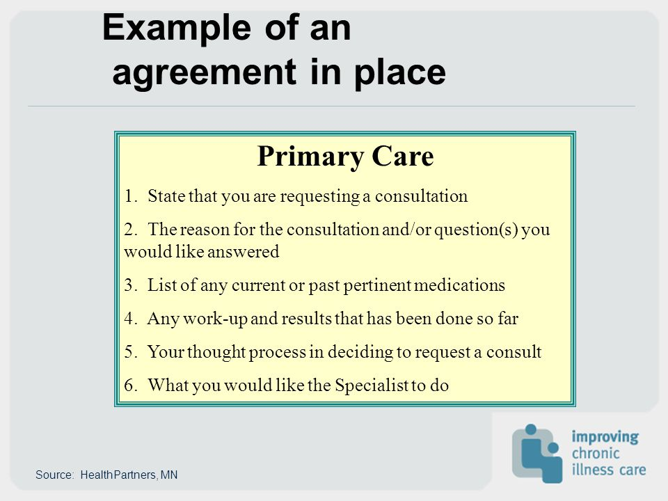 Example of an agreement in place Primary Care 1. State that you are requesting a consultation 2.