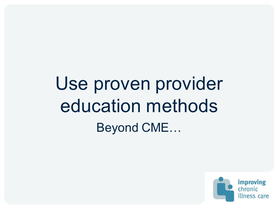 Use proven provider education methods Beyond CME…