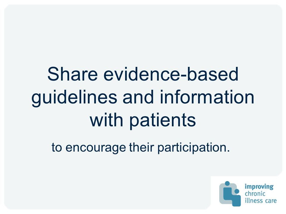 Share evidence-based guidelines and information with patients to encourage their participation.