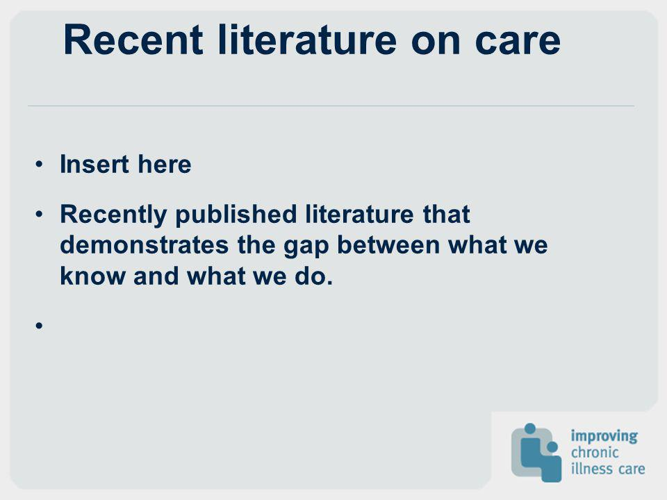 Recent literature on care Insert here Recently published literature that demonstrates the gap between what we know and what we do.