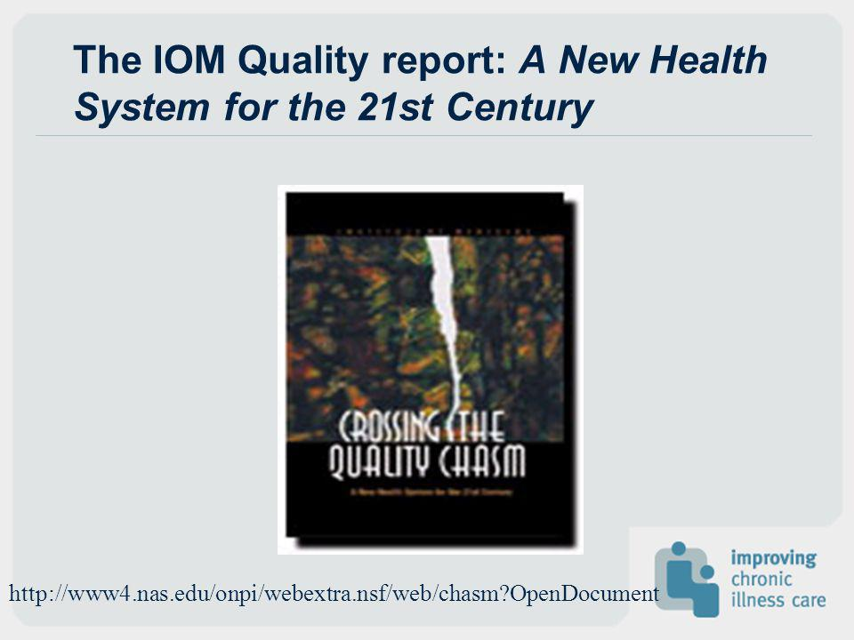 The IOM Quality Report: Selected Quotes The current care systems cannot do the job.