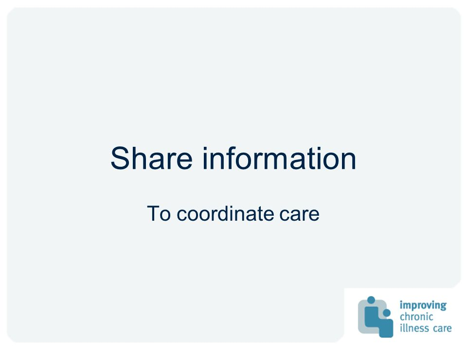 Share information To coordinate care