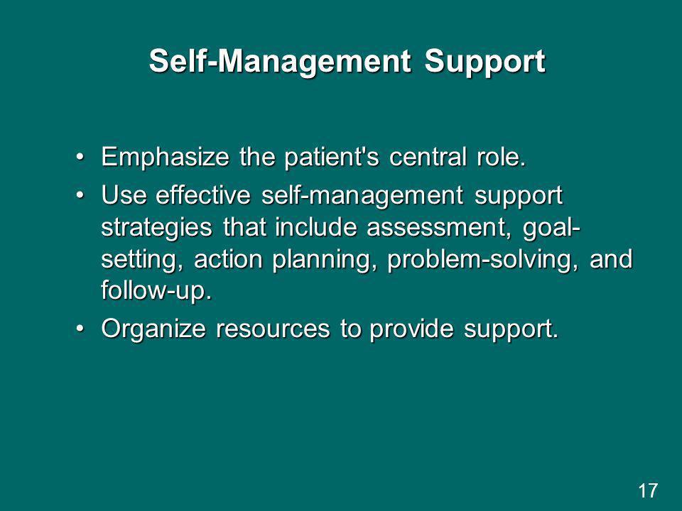 17 Self-Management Support Emphasize the patient s central role.Emphasize the patient s central role.