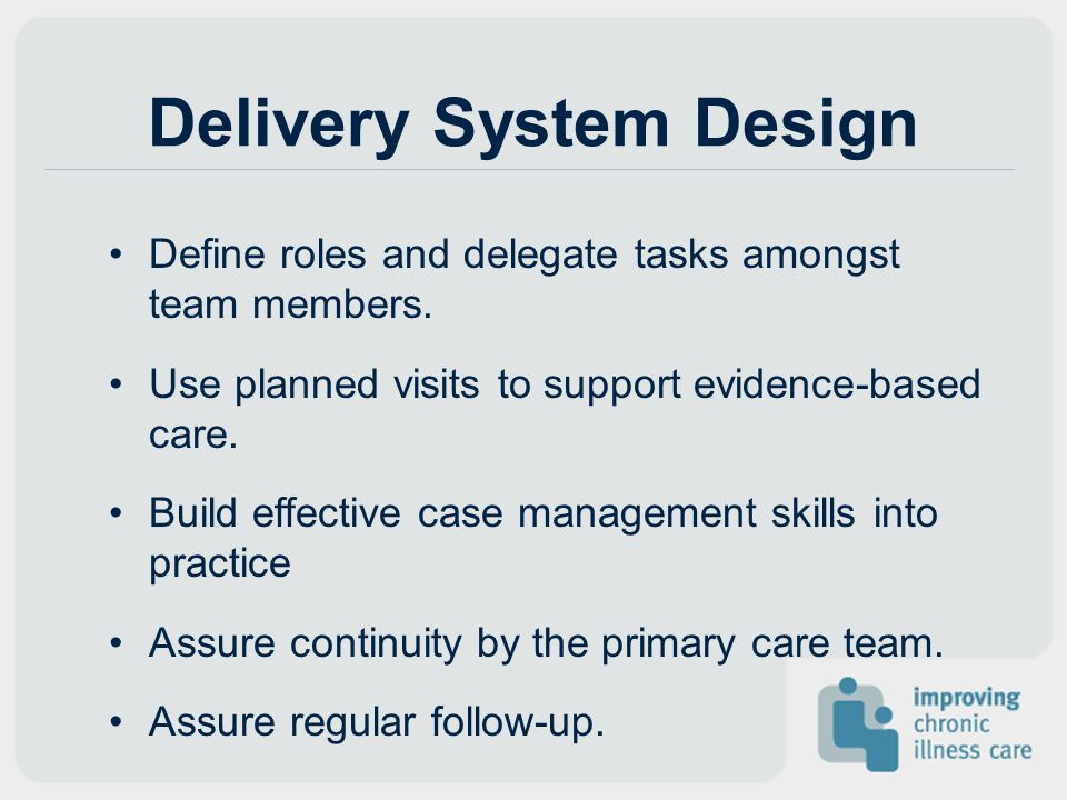 Delivery System Design Define roles and delegate tasks amongst team members.