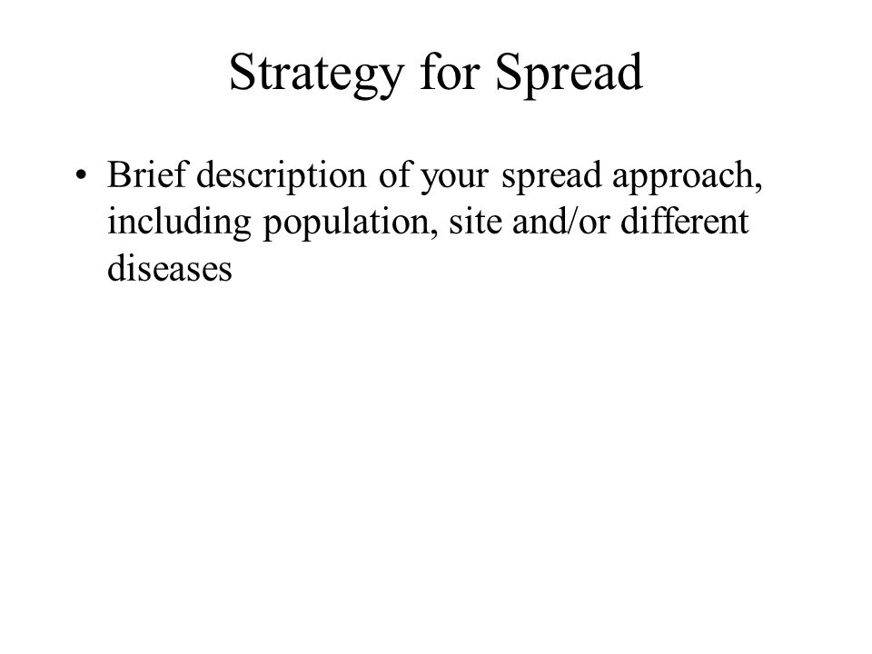Strategy for Spread Brief description of your spread approach, including population, site and/or different diseases